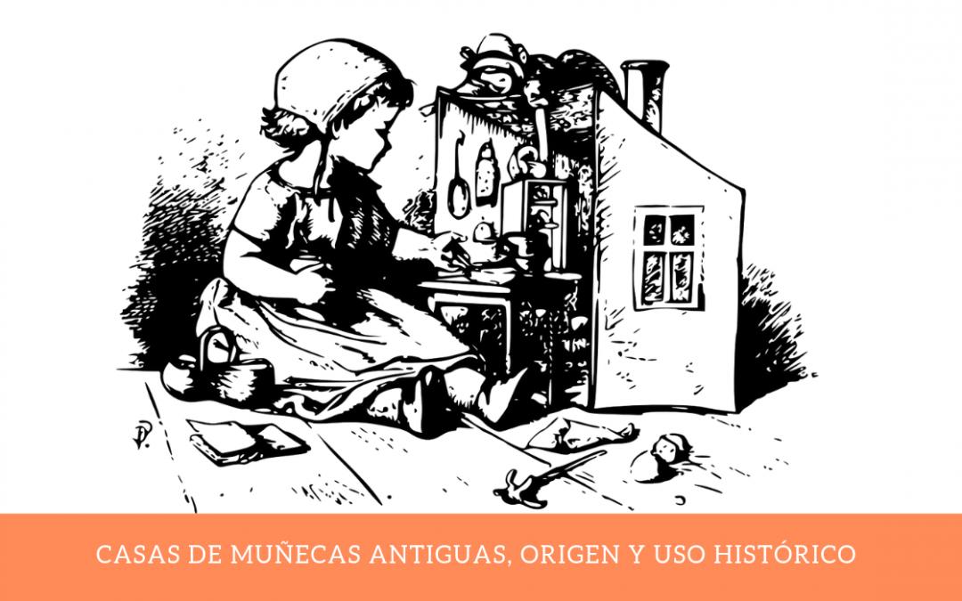 Casas de muñecas antiguas, origen y uso histórico