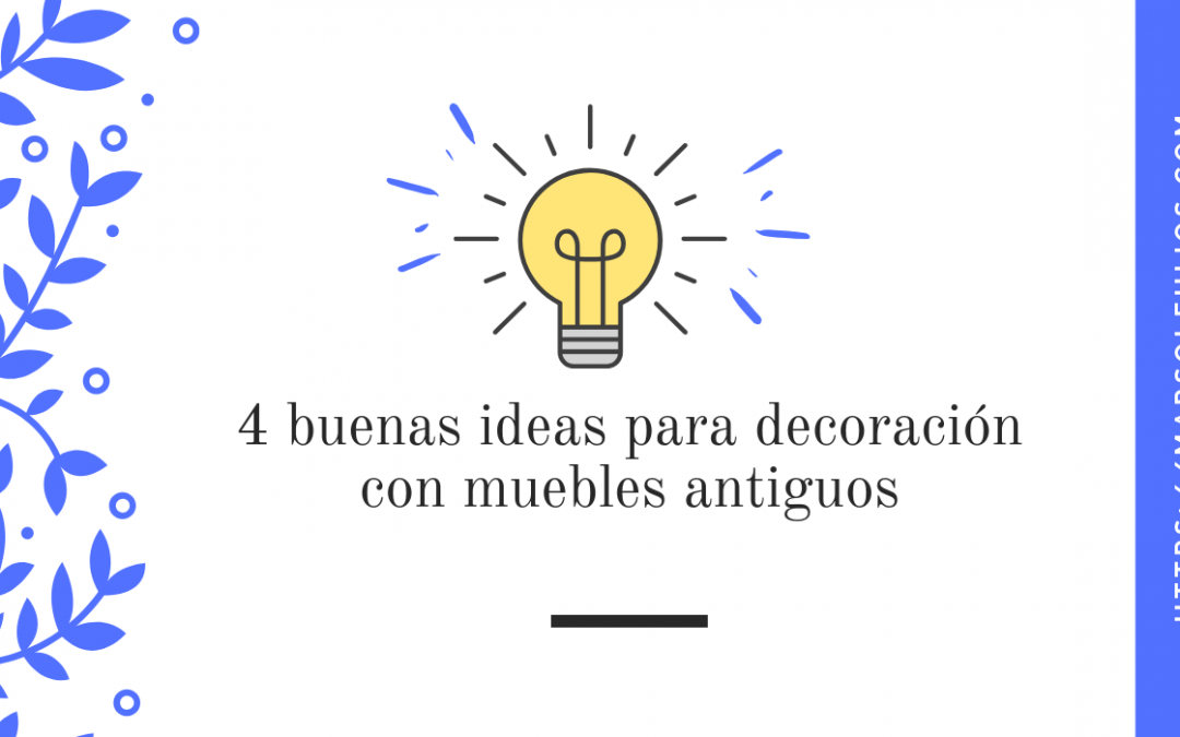 4 buenas ideas para decoración con muebles antiguos