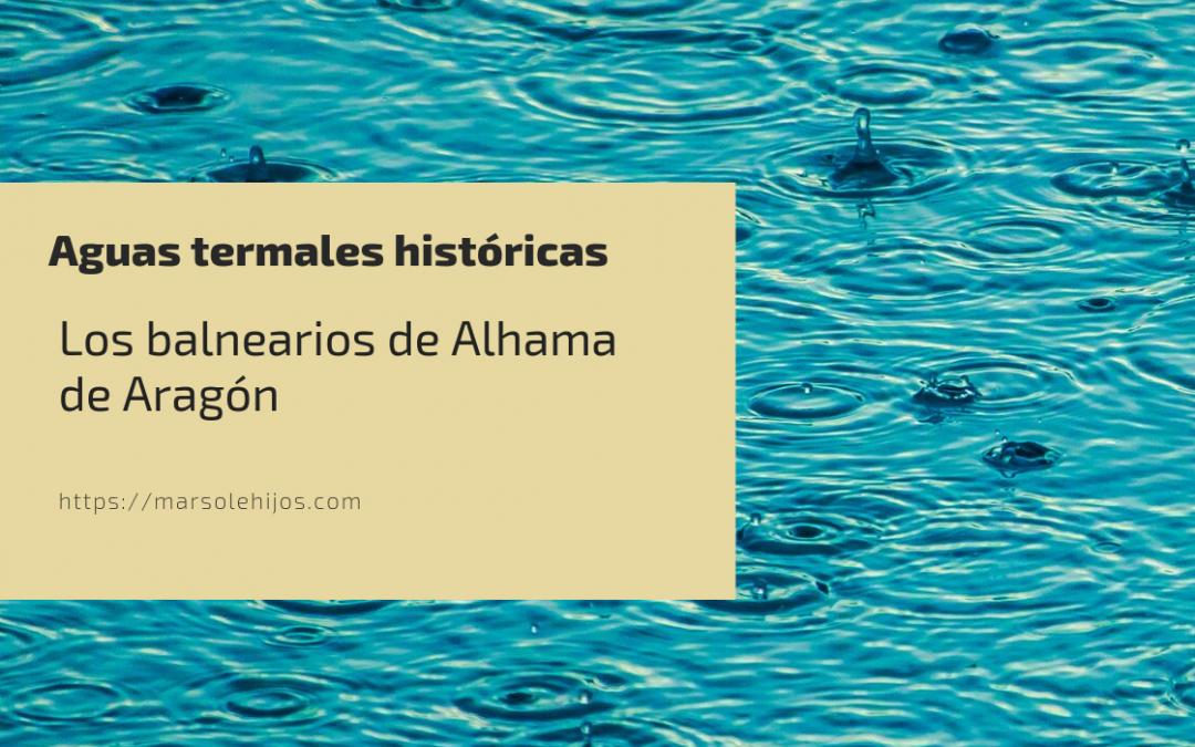 Aguas termales históricas, los balnearios de Alhama de Aragón