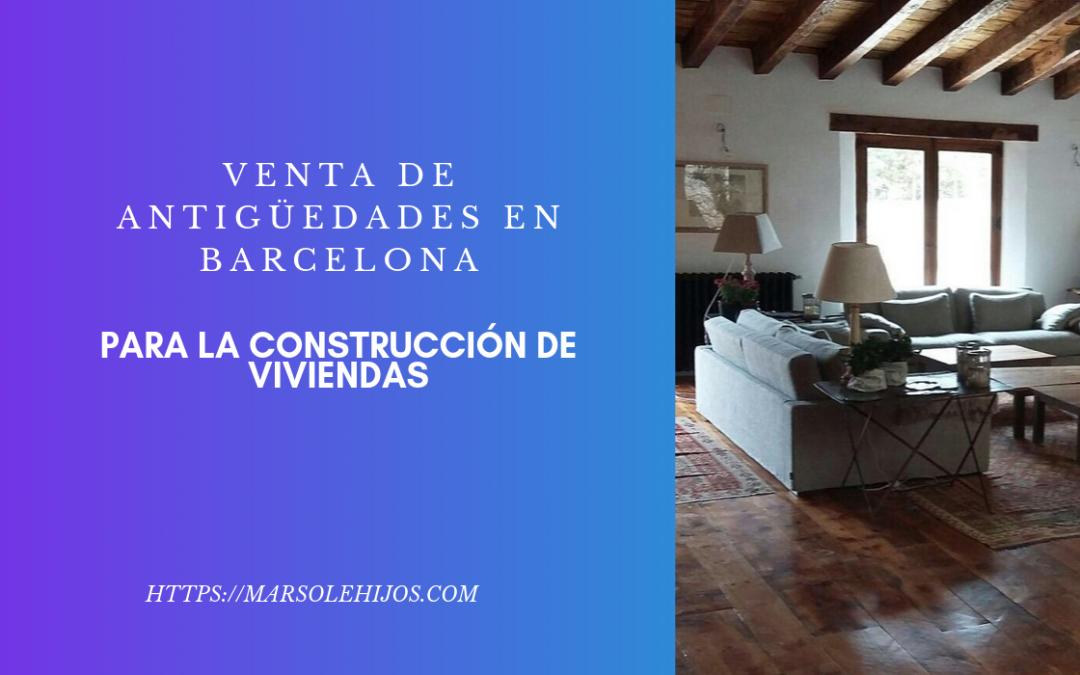 Venta de antigüedades en Barcelona para construcción de viviendas