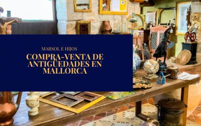 Compraventa de antigüedades en Mallorca