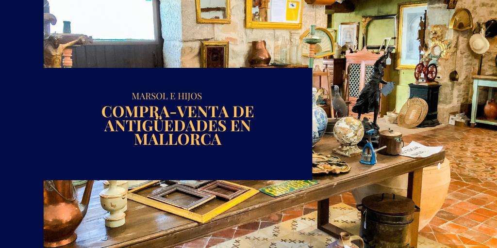 Compra vente de antigüedades en Mallorca e Islas Baleares